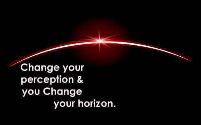CHANGE YOUR PERCEPTION AND YOU CHANGE YOUR HORIZON
